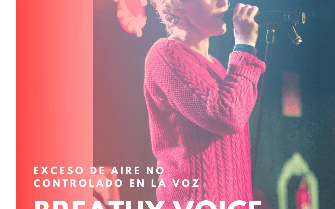 Breathy Voice: Exceso de aire no controlado en la voz