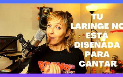 Tu laringe NO está diseñada para cantar